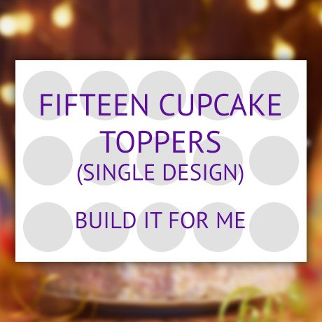 15 cupcake toppers product (single design) - build it for me.