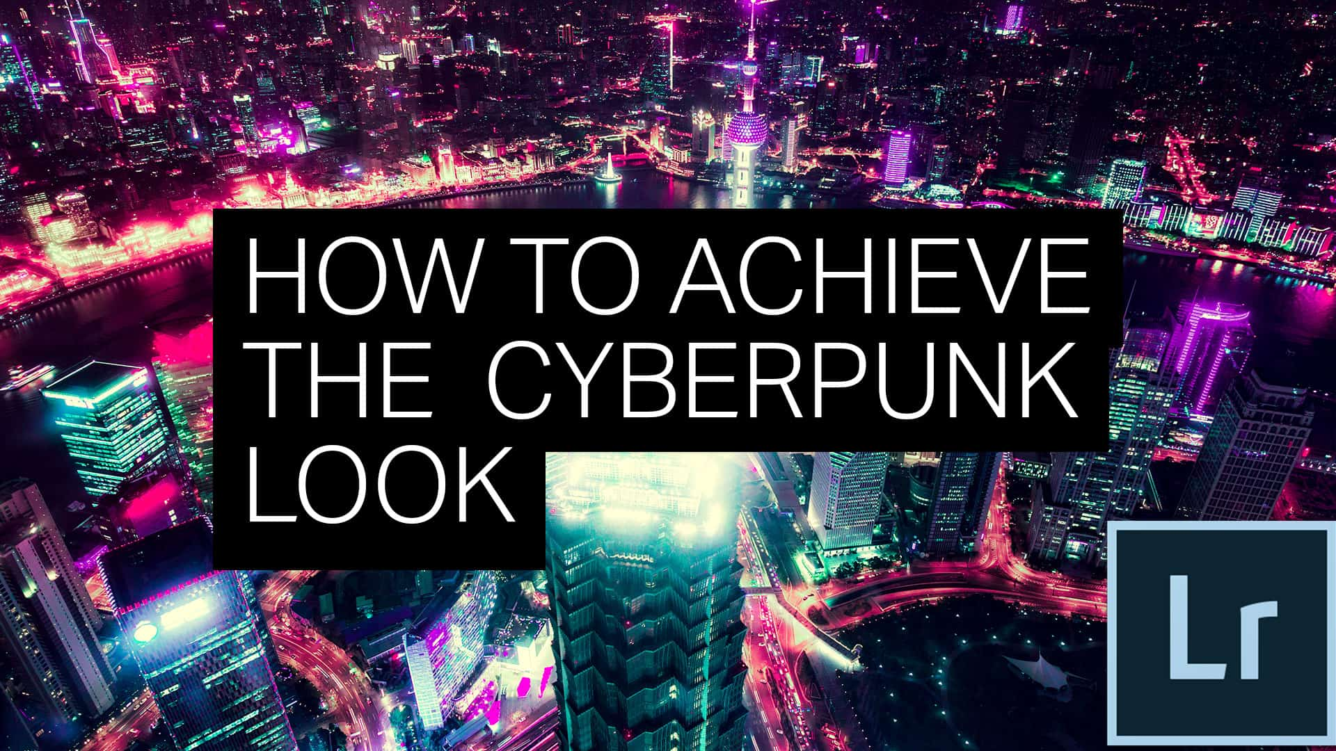 Achieve The Cyberpunk Look With Lightroom Or Photoshop S