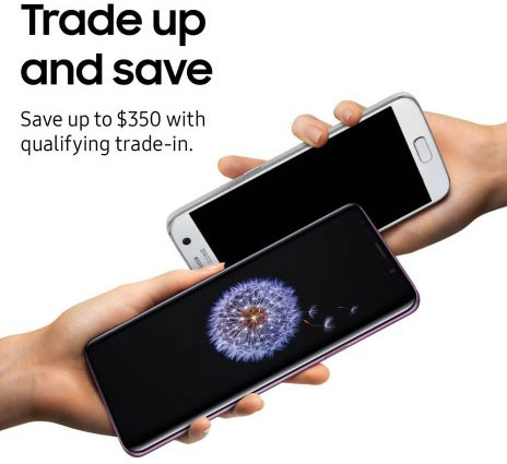 Starting March 2, 2018, consumers who pre-order a Samsung Galaxy S9 or Galaxy S9+ can save up to $350 with qualifying trade-in[7]