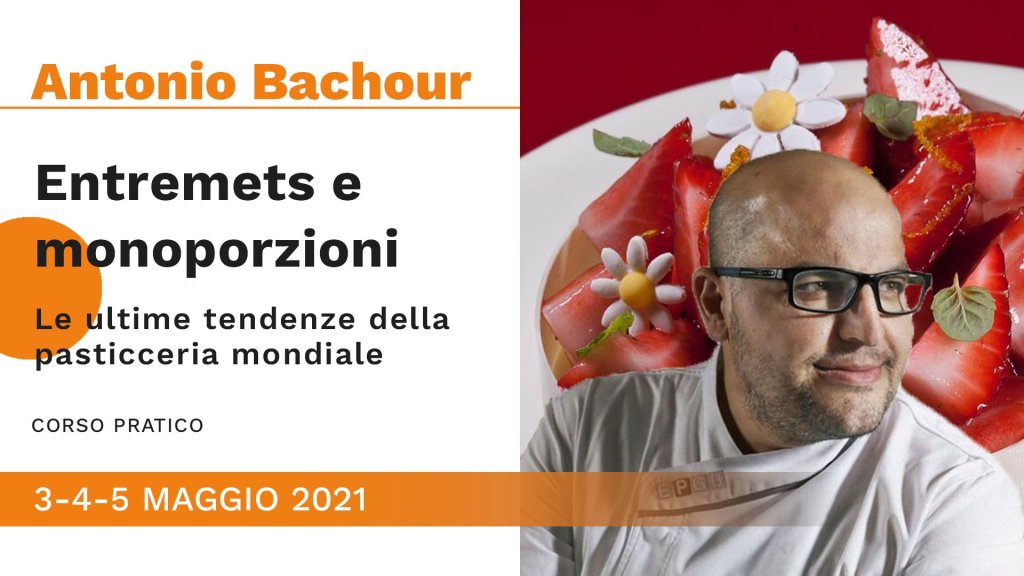 3-4-5 maggio 2021 - Entremets e monoporzioni con Antonio Bachour