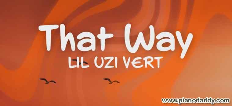 That Way (Lil Uzi Vert) Piano Notes