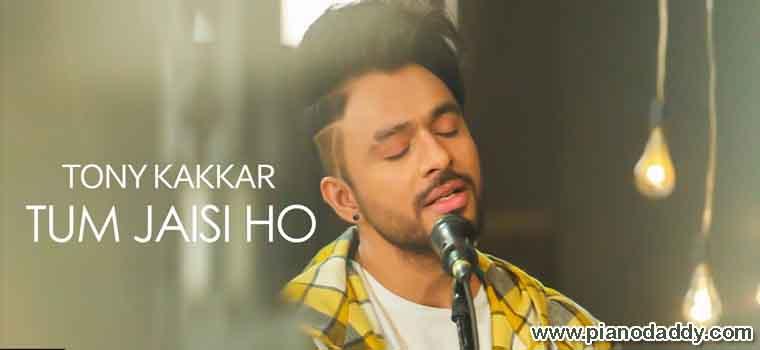 Tum Jaisi Ho (Tony Kakkar) Piano Notes