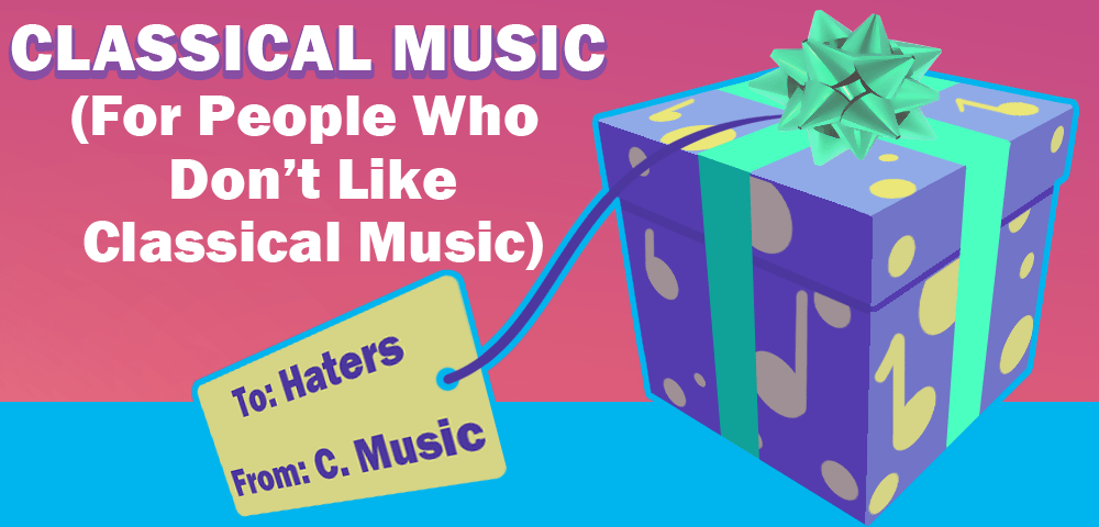 Classical Music (for people who don't like Classical music)