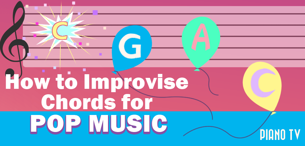 How To Improvise Chords For Pop Music For Beginners Pianotv