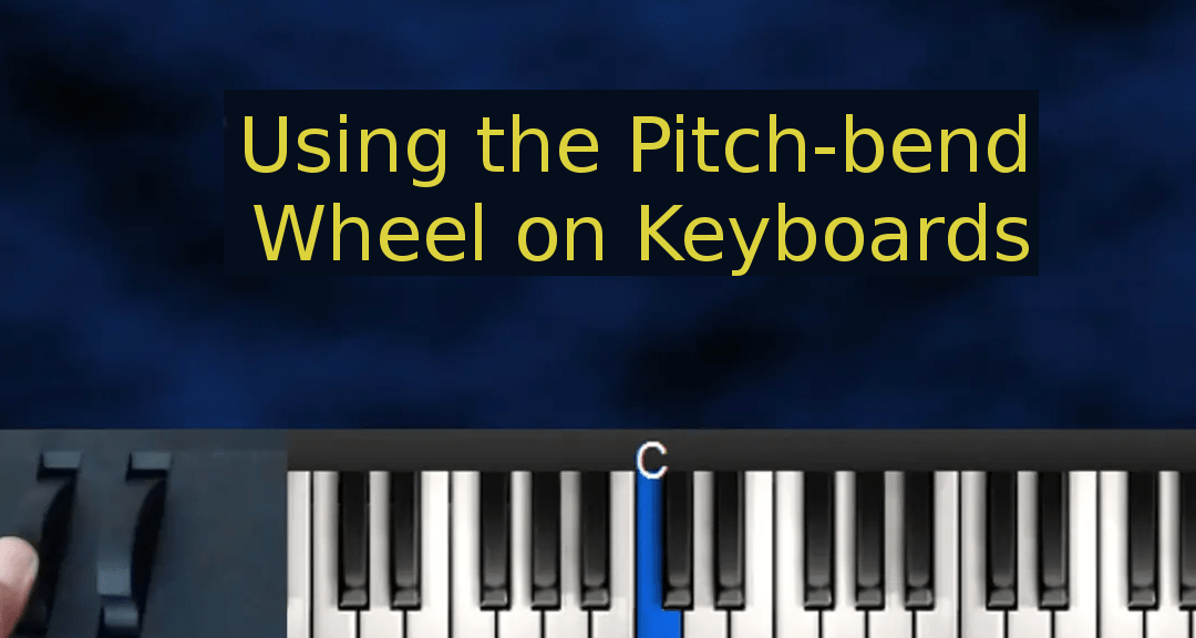 Soloing Tips: Using the Pitch-Bend Wheel on Electronic Keyboards (part one)