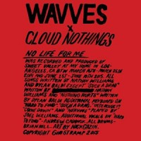 Image of Wavves / Cloud Nothings - No Life For Me