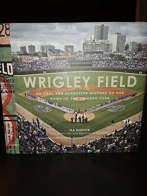 Wrigley Field An Oral And Narrative History of The Home Of The Chicago Cubs...