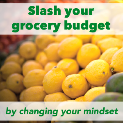 Tips for saving money on groceries by changing your mentality about grocery shopping
