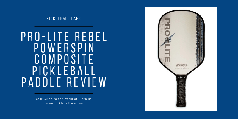 Pro-Lite Rebel PowerSpin Composite Pickleball Paddle Review