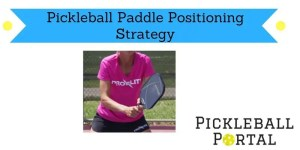 3 Pickleball Paddle Positioning Strategies To Quickly Improve Your Game