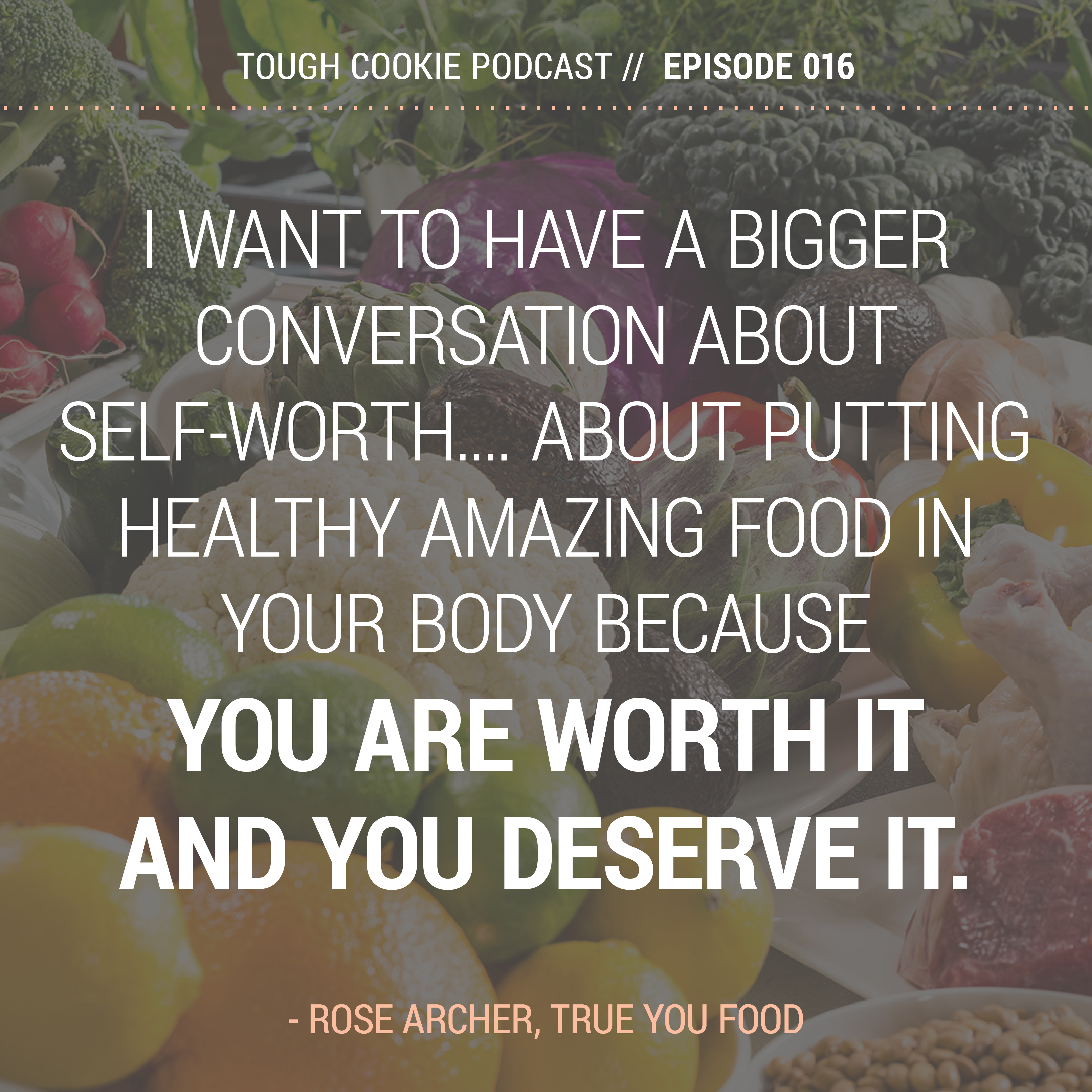 Tough Cookie Podcast - Episode 16 - Nourish the True You with Rose