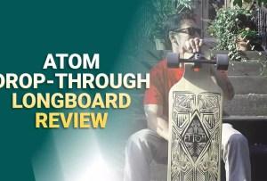Atom Drop Through Longboard Review [Expert Choice]