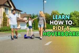 Learn How to Ride a Hoverboard – Beginners Tips