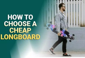 How To Choose a Cheap Longboard?