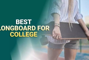 Best Longboards For College Campus 2021 – Reviews & Buying Guide