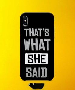 Thats What She Said Mobile Case By Roshnai - Pickshop.Pk