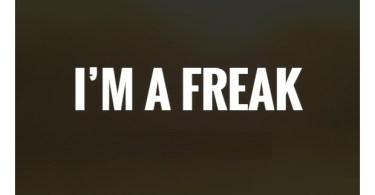 Freaky Quotes Im a freak