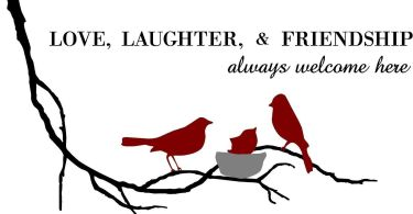 Friends Quotes Love laughter friendship always welcome here