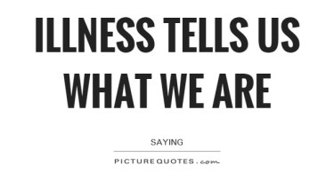 Illness Sayings Illness tells us what we are   Saying