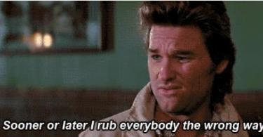 Jack Burton Quotes Sooner or later i rub everybody the wrong way