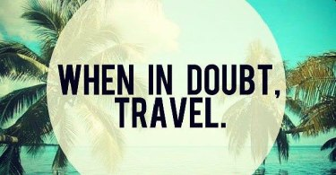 Travel Quotes when in doubt, travel..