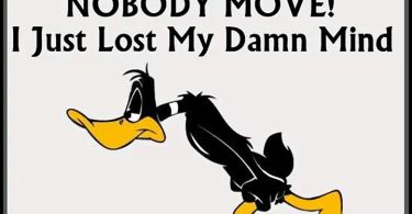 Daffy Duck Quotes nobody move i just lost my damn mind