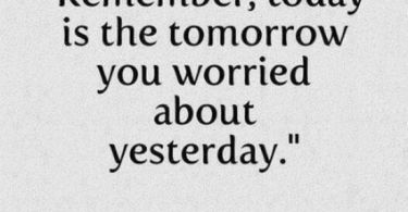 Interesting Quotes remember today is the tomorrow you warried about yesterday