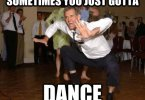 Sometimes you just gotta dance Dance Memes