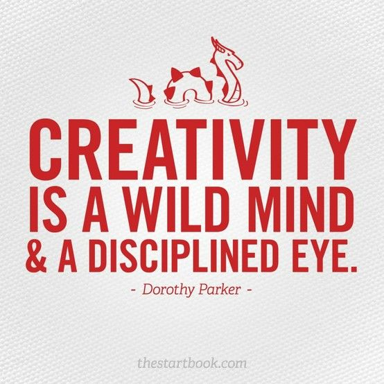 Awesome Creativity Sayings creativity's a wild mind & a disciplined eye.