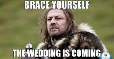 Wedding Meme Brace yourself the wedding is coming