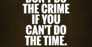 Criminal Quotes don't do the crime if you can't do the time