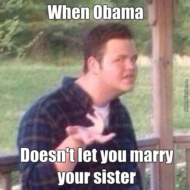 Redneck Meme When obama doesn't let you marry
