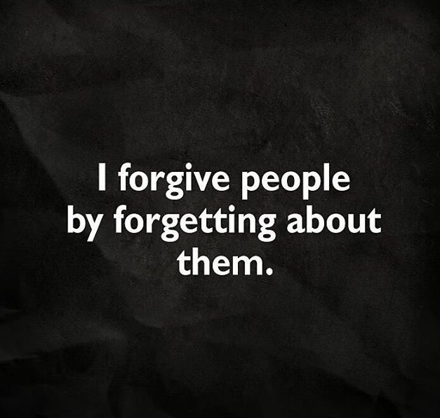 Tbt Quotes I forgive people by forgetting about them