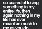 True Love Quotes ive never been so scared of losing something in my entire life
