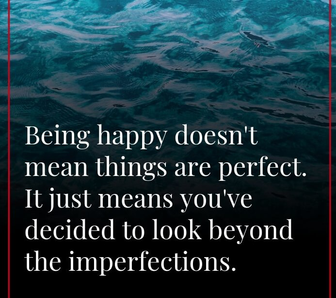 Amazing Quotes being happy doesn't mean things are perfect.