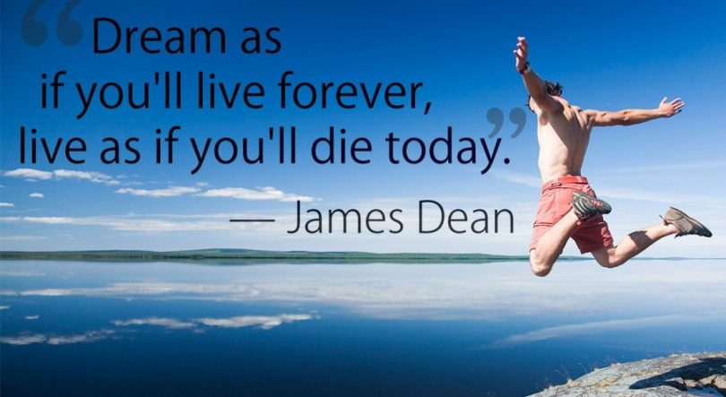 Amazing Quotes dream as if you'll live forever, live as if you'll die today