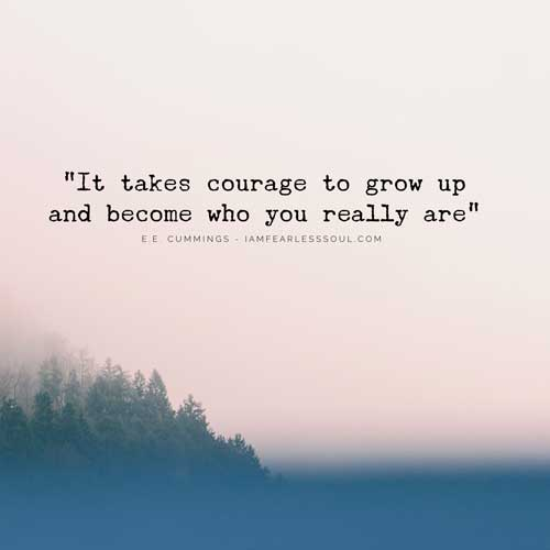 Amazing Quotes it takes courage to grow up and become