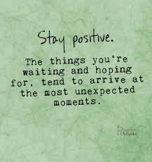 Amazing Quotes the things you're waiting and hoping for, tend to arrive