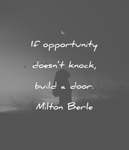 Attitude Quotes if opportunity doesn't knock, build a door. milton berle