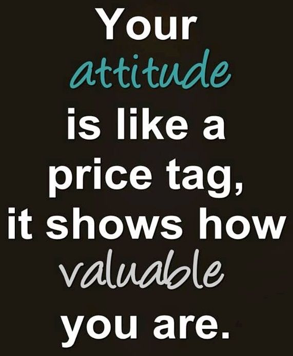 Attitude Quotes your attitude is like a price tag, it shows