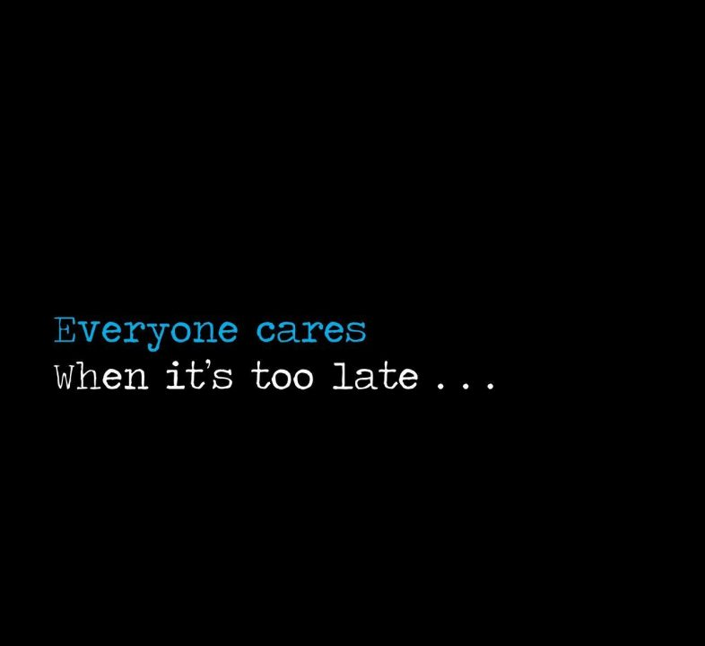 Emotional Quotes everyone cares when it's too late....