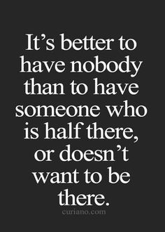 Emotional Quotes it's better to have nobody than to have someone