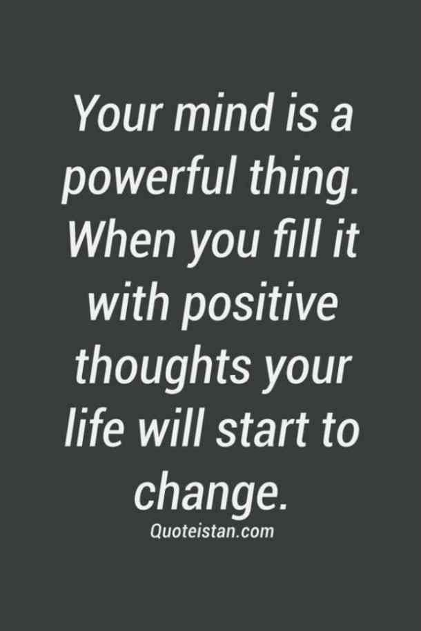 Emotional Quotes your mind is a powerful thing. when you fill it
