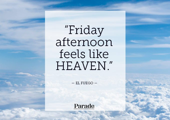 Friday Quotes friday aftermoon feels like heaven.