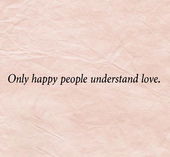 Happy Quotes only happy people understand love.