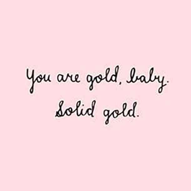 Happy Quotes you are gold, baly solid gold