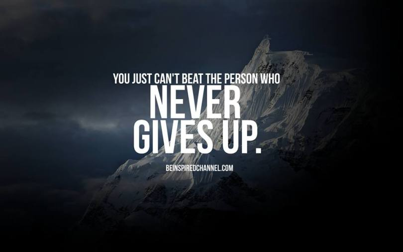 Happy Quotes you just can't beat the person who never gives up.
