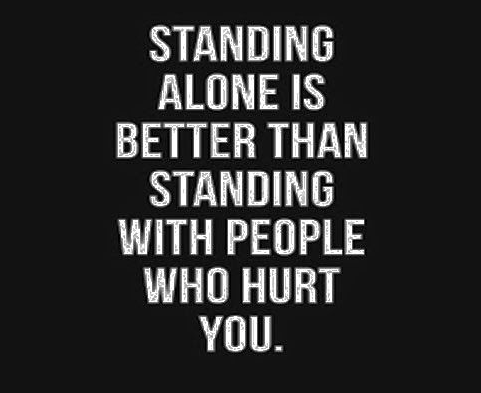 Hurt quotes standing alone is better than standing with people who hurt you.
