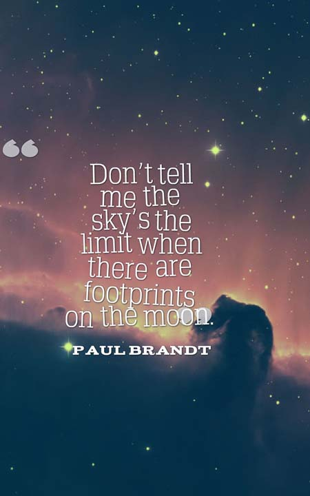Short Quotes don't tell me the sky's the limit when there are foot prints on the moon.
