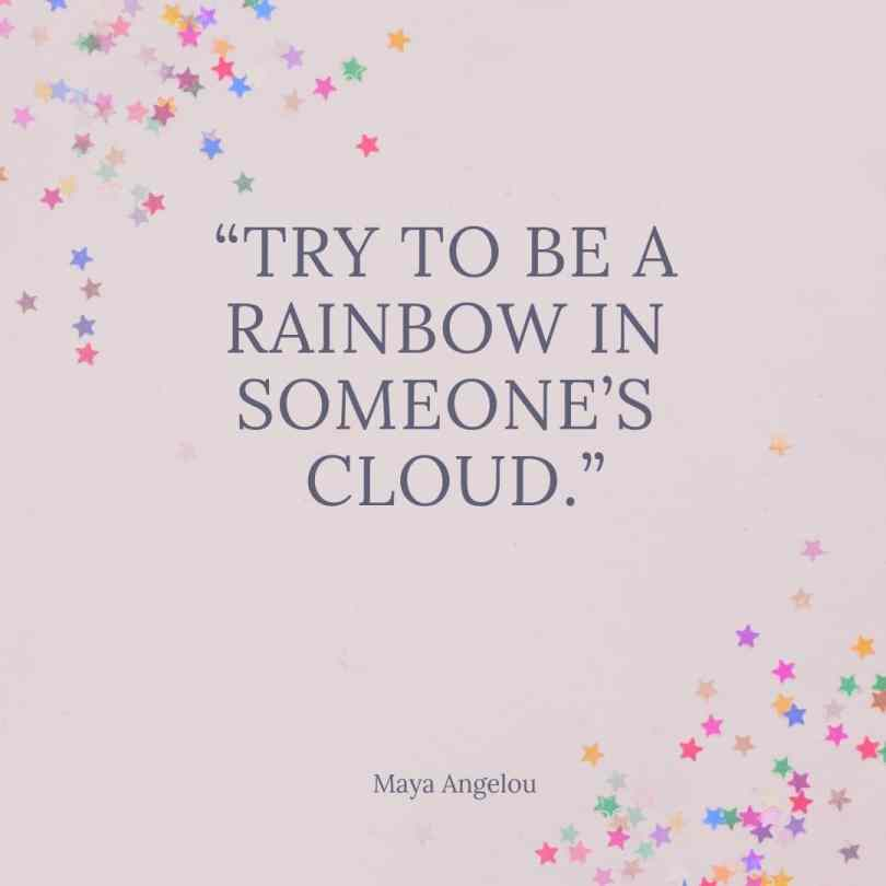 Short Quotes try to be a rainbow in someone's cloud.